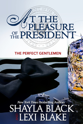 At the Pleasure of the President  by Shayla Black, Lexi Blake