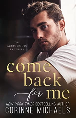 Come Back for Me (The Arrowood Brothers, #1) by Corinne Michaels